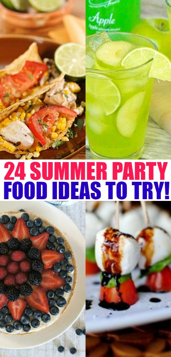 24 Summer Party Food Ideas- Memorial Day Weekend, 4th of July, Labor Day and more!