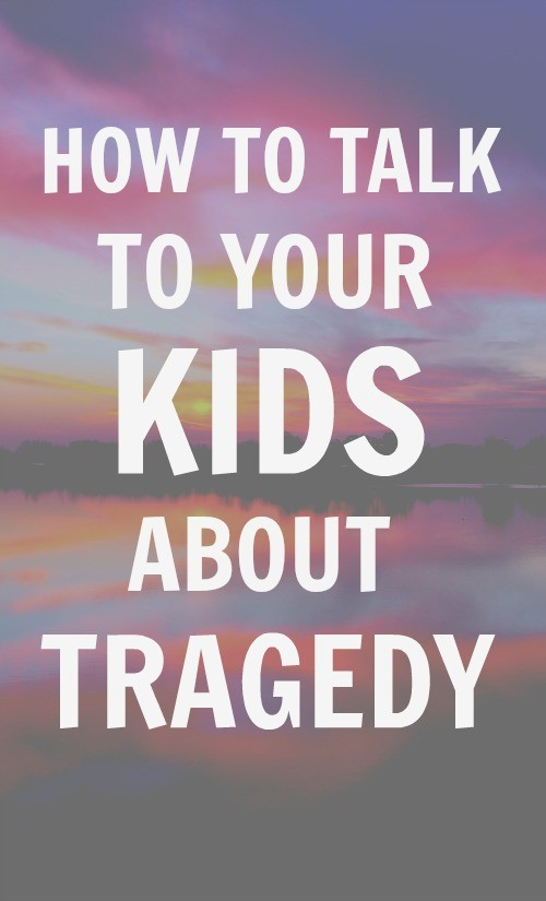 Talking to kids about tragedy - here are some tips for how to talk to your child about tragic situations