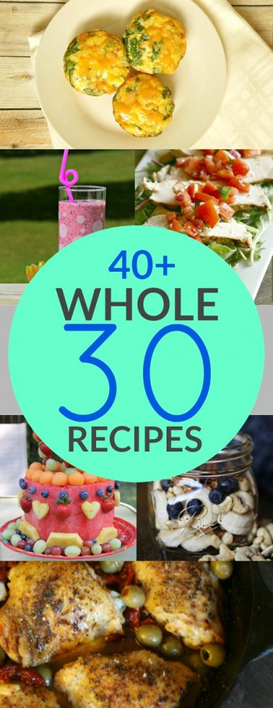 40+ Easy To Make Whole30 Recipes for Breakfast, Lunch, Dinner and Dessert