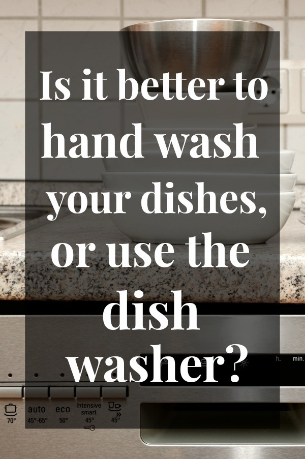 Is It Better To Wash Dishes In The Dishwasher Or By Hand? Here's the answer...